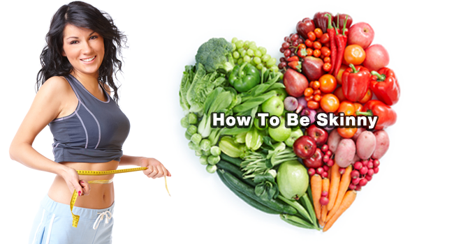How To Be Skinny